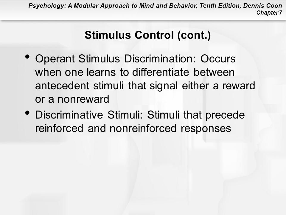 Psychology: A Modular Approach to Mind and Behavior, Tenth Edition, Dennis Coon Chapter 7 Stimulus Control (cont.) Operant Stimulus Discrimination: Oc