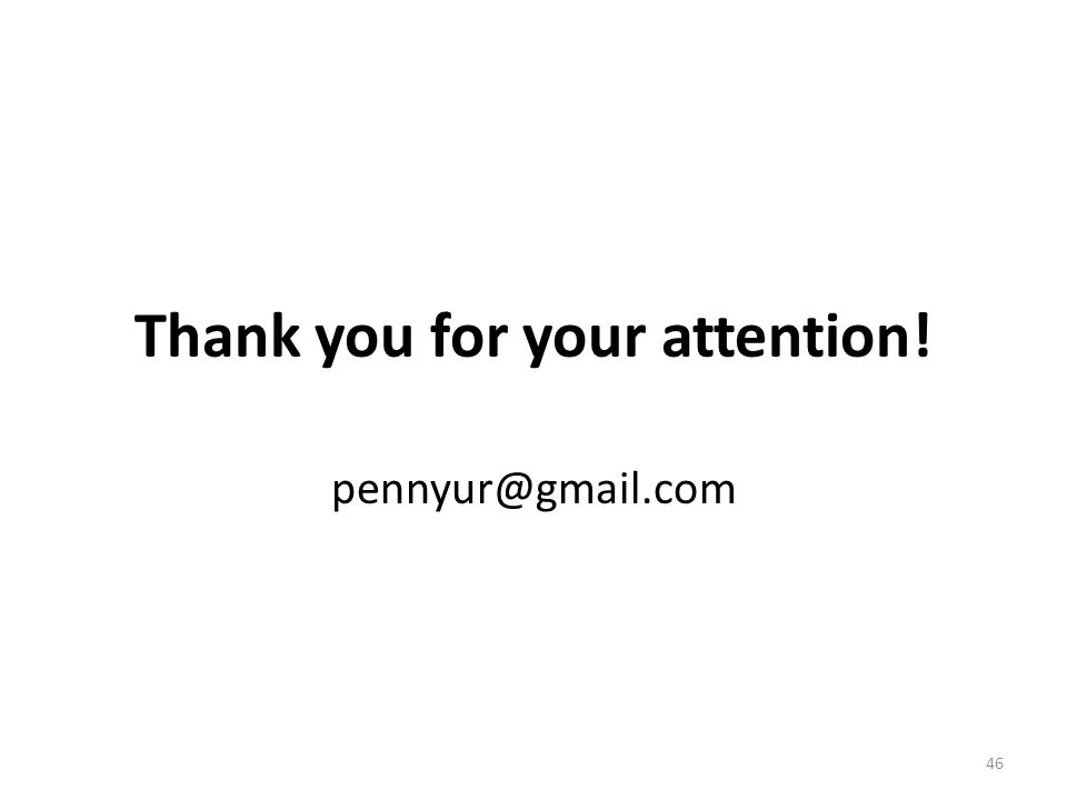 Thank you for your attention! pennyur@gmail.com 46