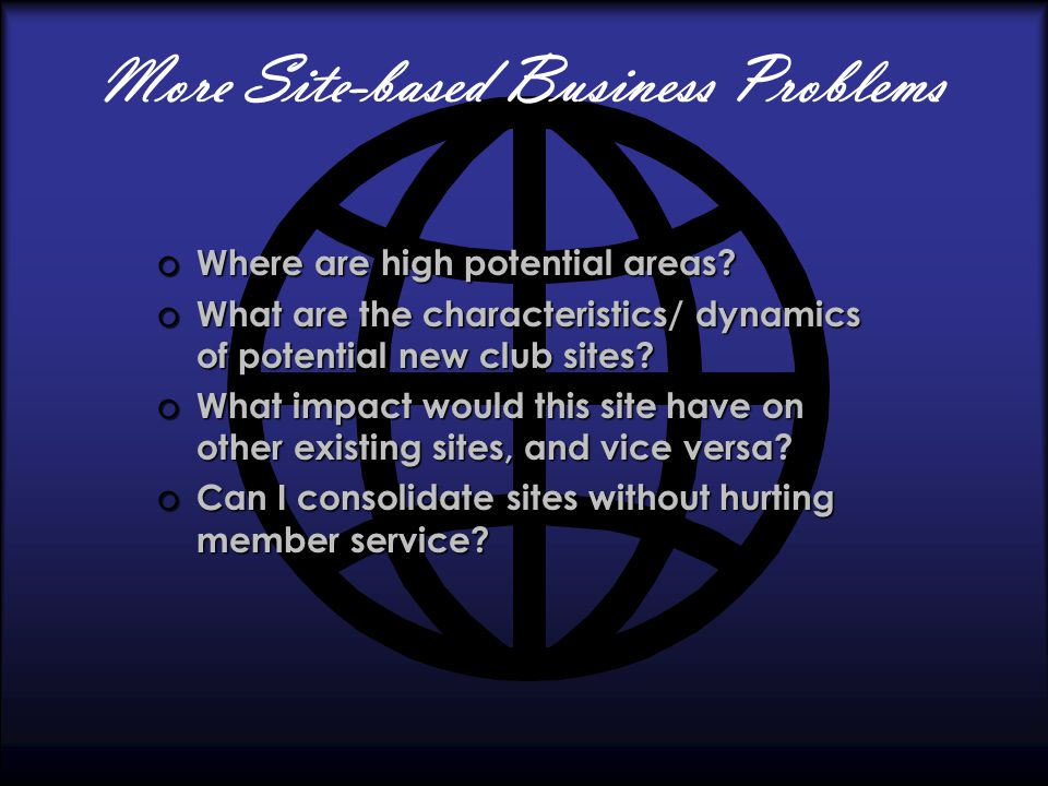 More Site-based Business Problems o Where are high potential areas.