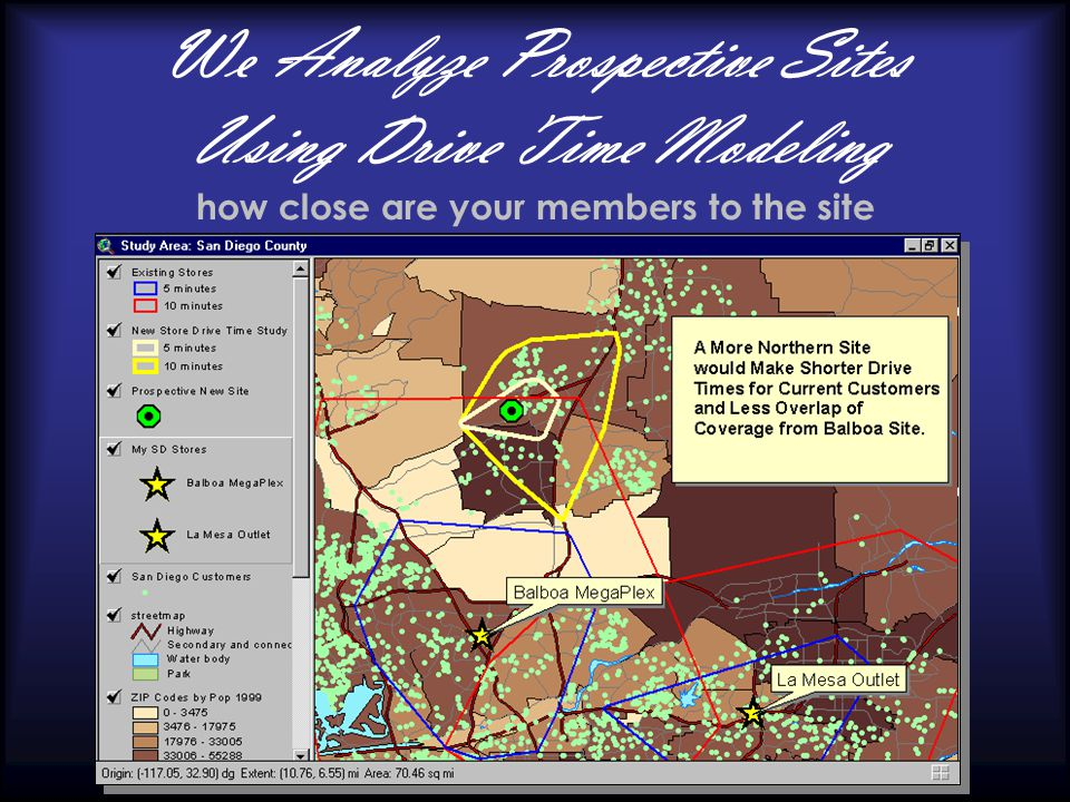 We Analyze Prospective Sites Using Drive Time Modeling how close are your members to the site