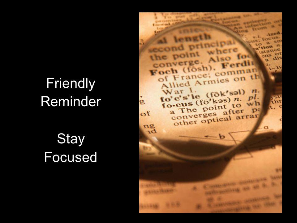 Friendly Reminder Stay Focused
