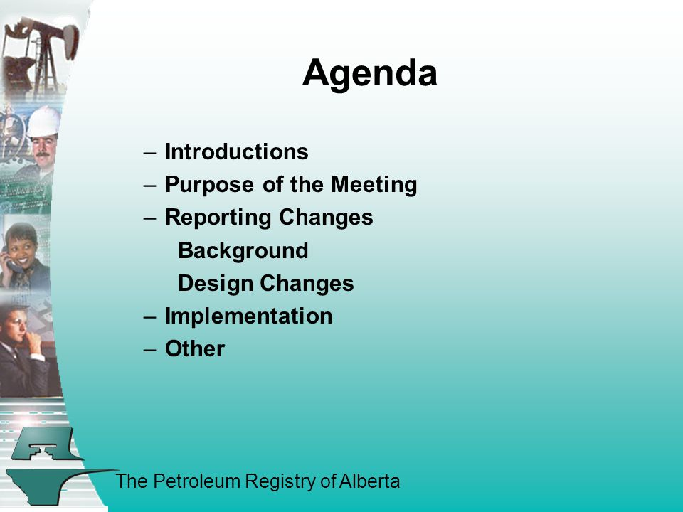 The Petroleum Registry of Alberta Purpose of the Meeting Inform the Operators of the changes to the pipeline and meter station reporting Discuss the Implementation Process and Timing of the changes Capture any other input from the Pipeline Operators