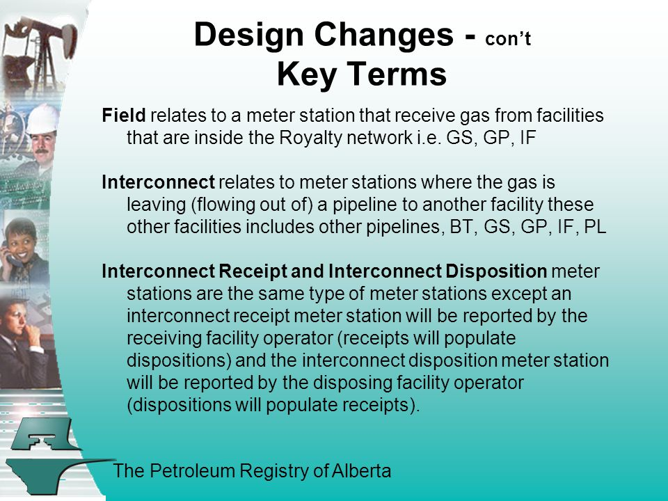 The Petroleum Registry of Alberta MS Subtype 633 & 639 PL/MS Oper reports REC from PL w/ISC CSO reports DISP to multiple Facilities w/ISC Linked Pipeline – DISP to MS No ISC Auto GP* REC from MS No ISC Auto GS* REC from MS No ISC Auto IF* REC from MS w/ISC Auto * IFs only will have ISCs populated Design Changes - cont MS Subtype 633 & 639 with No Auto Populate