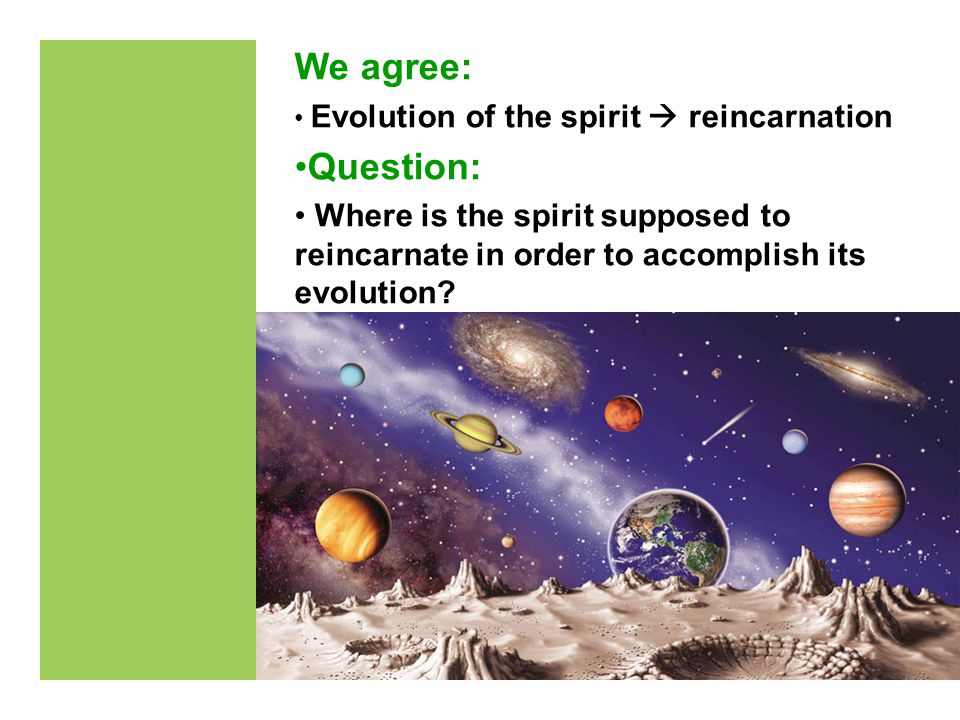 We agree: Evolution of the spirit reincarnation Question: Where is the spirit supposed to reincarnate in order to accomplish its evolution