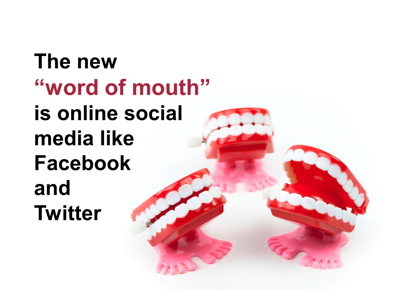 The new word of mouth is online social media like Facebook and Twitter