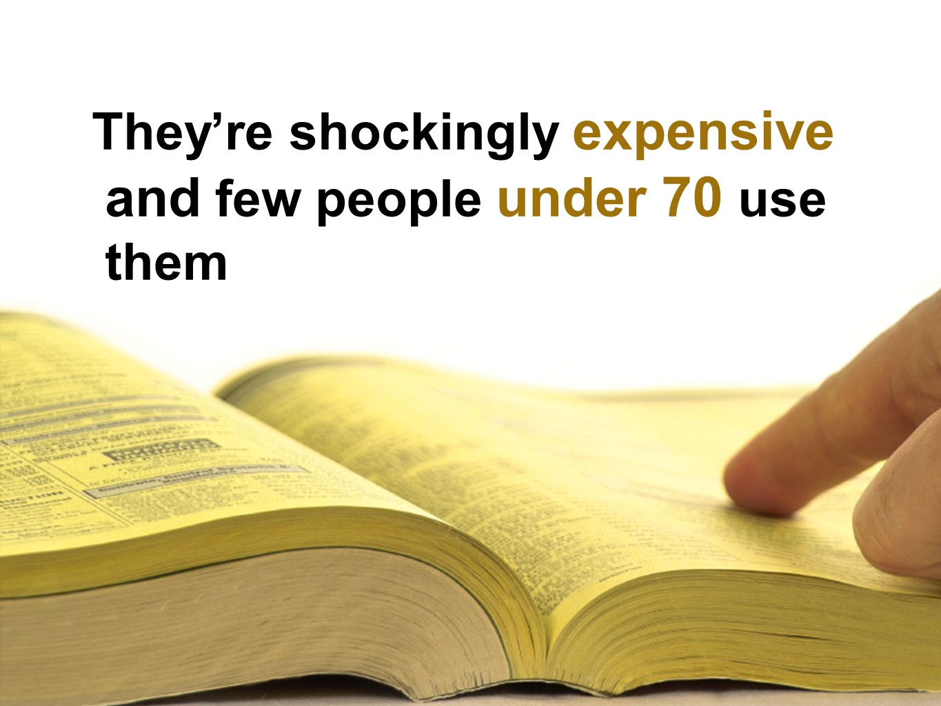 Theyre shockingly expensive and few people under 70 use them