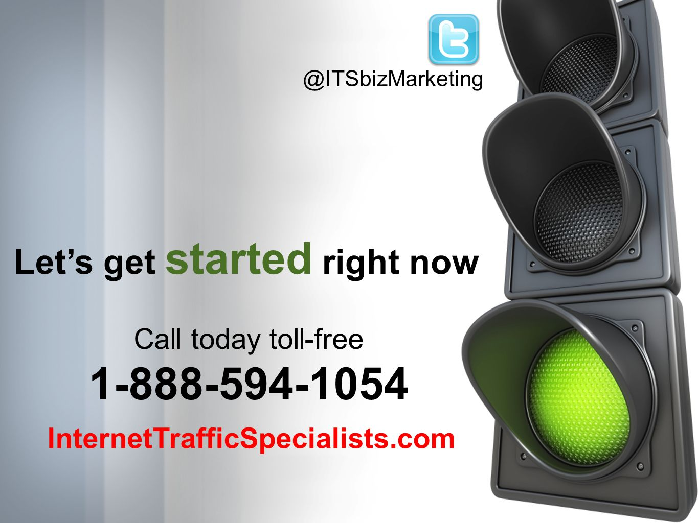 Lets get started right now Call today toll-free 1-888-594-1054 @ITSbizMarketing InternetTrafficSpecialists.com