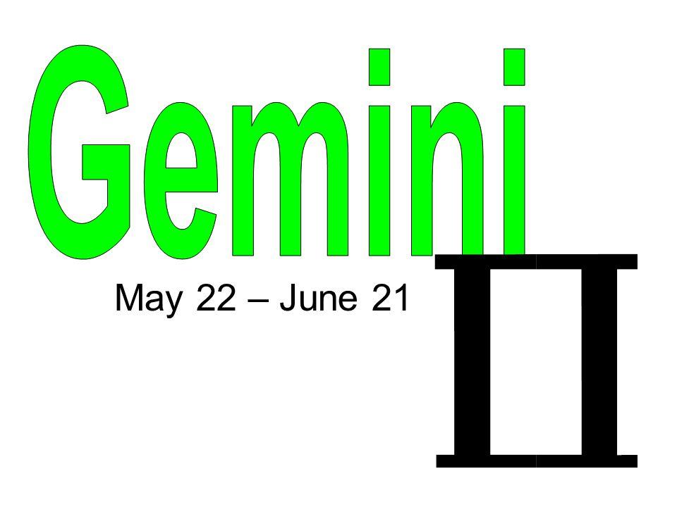 May 22 – June 21