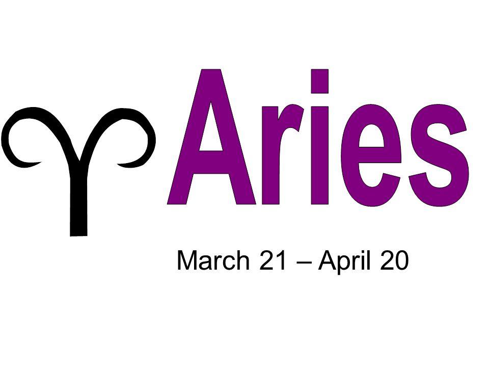 March 21 – April 20