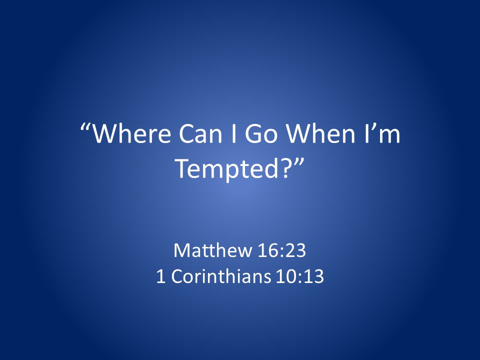 Where Can I Go When Im Tempted Matthew 16:23 1 Corinthians 10:13