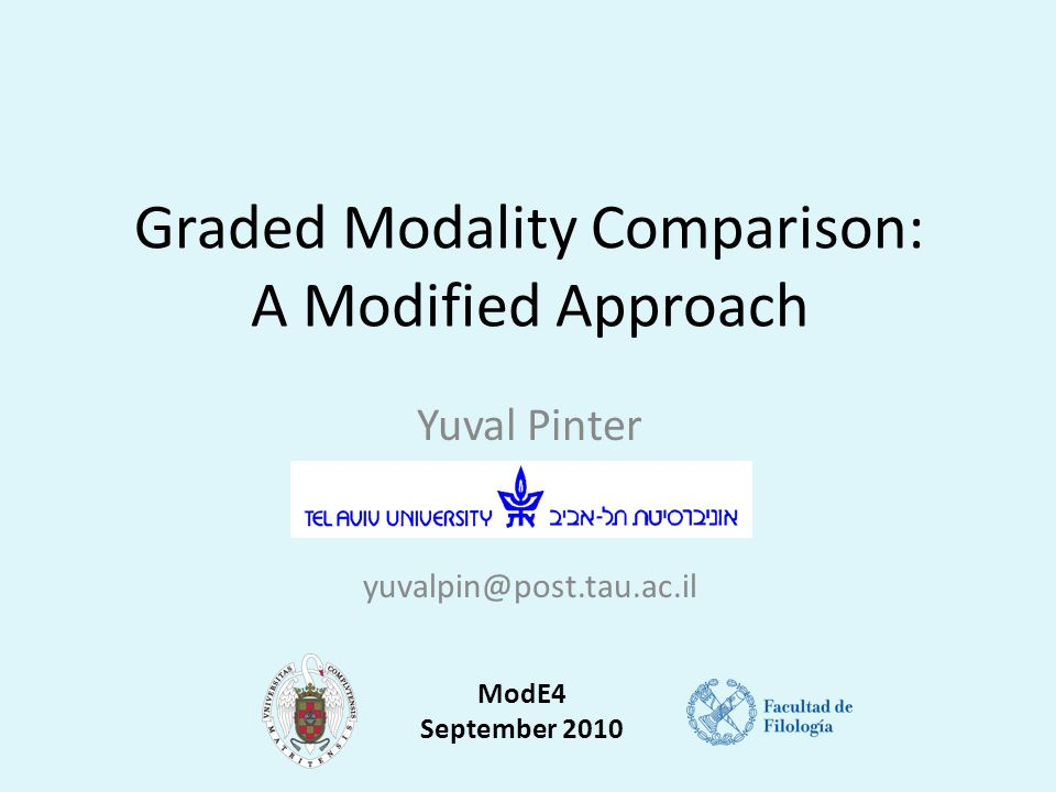 Graded Modality Comparison: A Modified Approach Yuval Pinter yuvalpin@post.tau.ac.il ModE4 September 2010