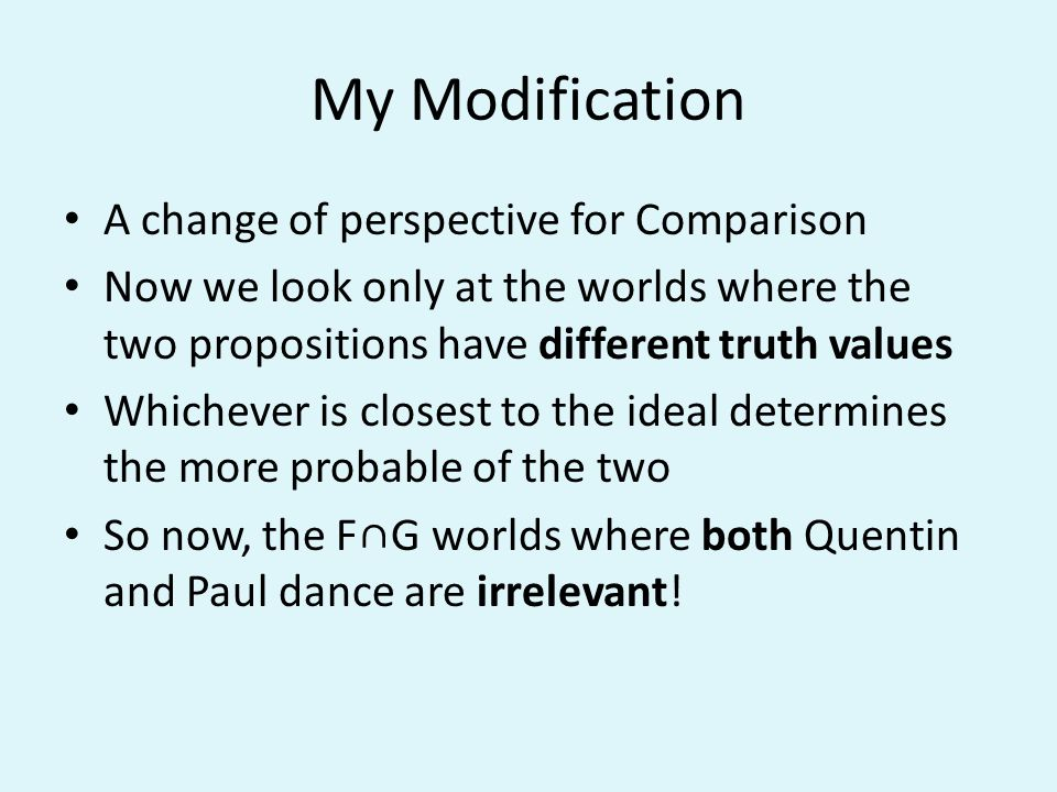 My Modification A change of perspective for Comparison Now we look only at the worlds where the two propositions have different truth values Whichever