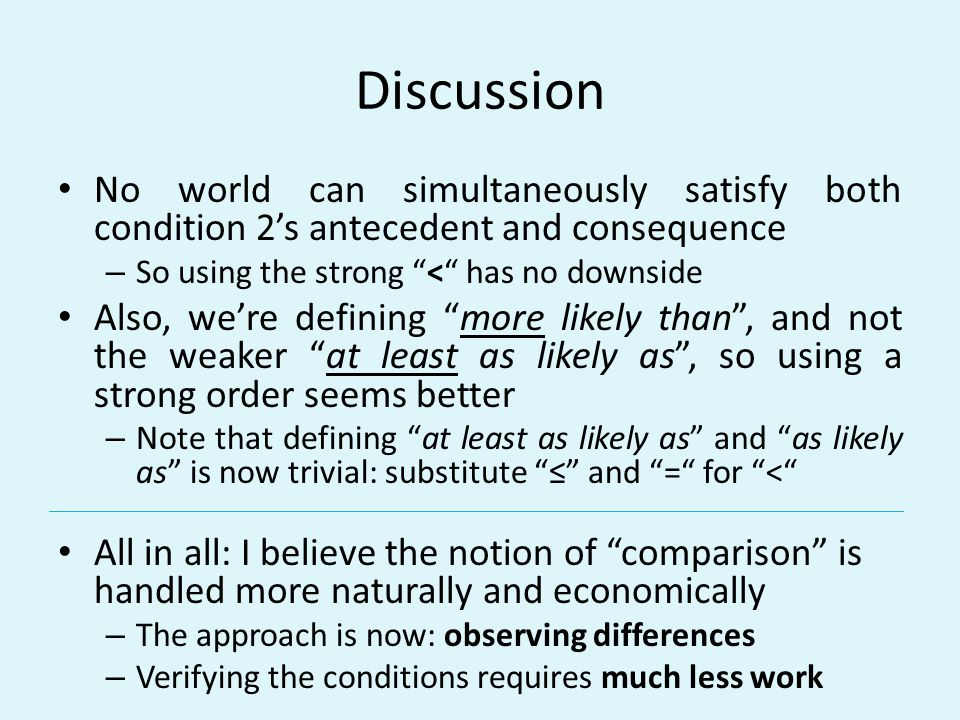 Discussion No world can simultaneously satisfy both condition 2s antecedent and consequence – So using the strong < has no downside Also, were definin