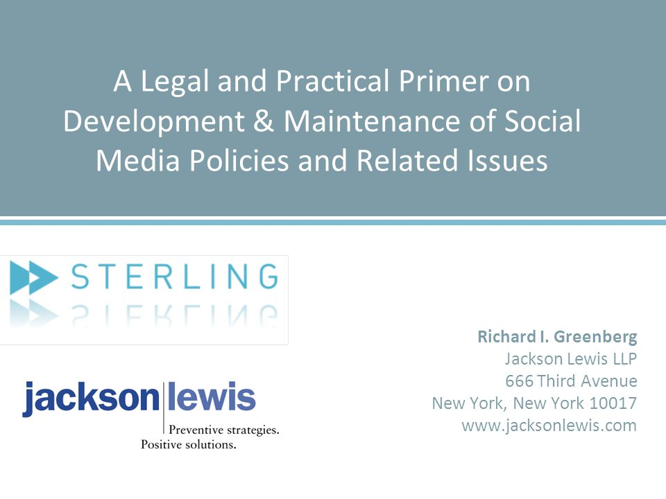 A Legal and Practical Primer on Development & Maintenance of Social Media Policies and Related Issues Richard I.