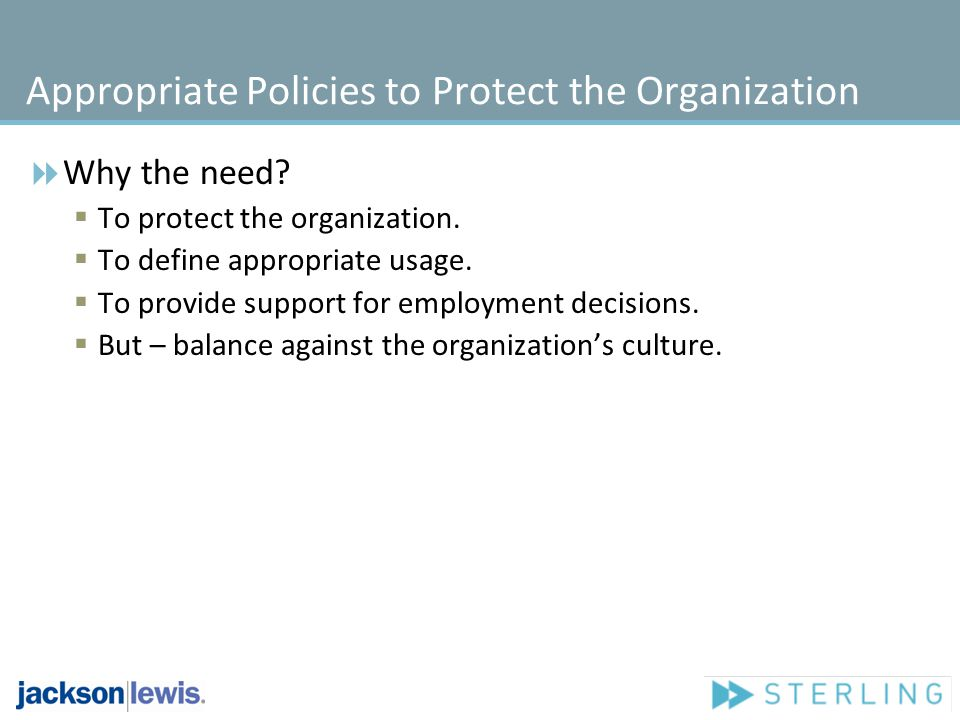 Appropriate Policies to Protect the Organization Why the need.
