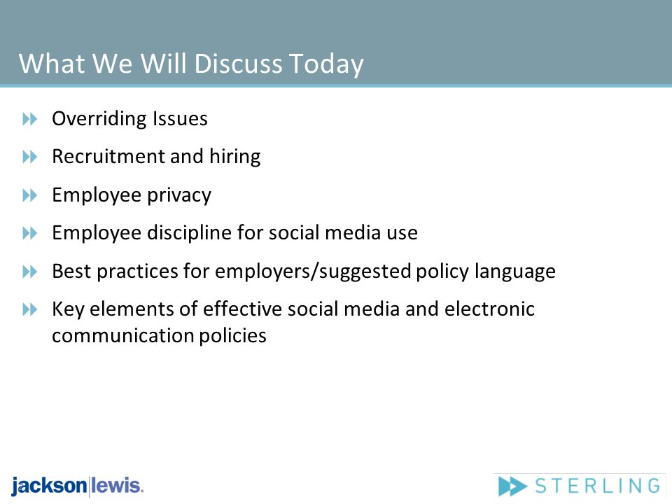 What We Will Discuss Today Overriding Issues Recruitment and hiring Employee privacy Employee discipline for social media use Best practices for emplo