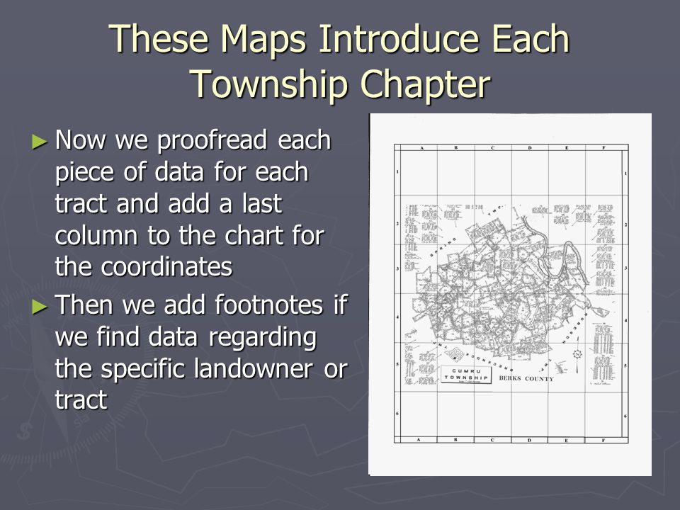These Maps Introduce Each Township Chapter Now we proofread each piece of data for each tract and add a last column to the chart for the coordinates Now we proofread each piece of data for each tract and add a last column to the chart for the coordinates Then we add footnotes if we find data regarding the specific landowner or tract Then we add footnotes if we find data regarding the specific landowner or tract