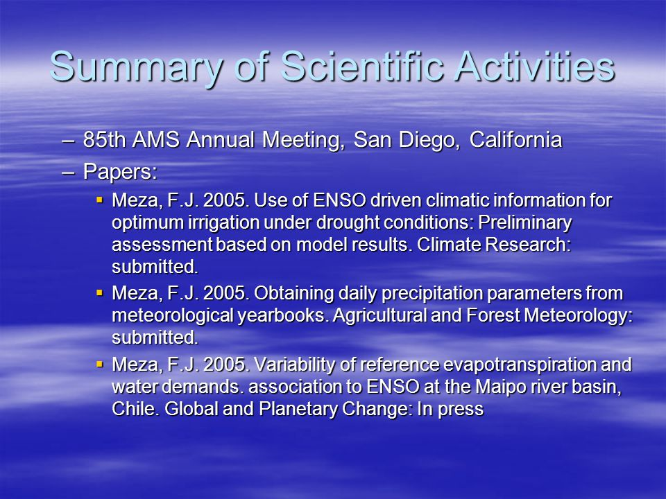 Summary of Scientific Activities –85th AMS Annual Meeting, San Diego, California –Papers: Meza, F.J.