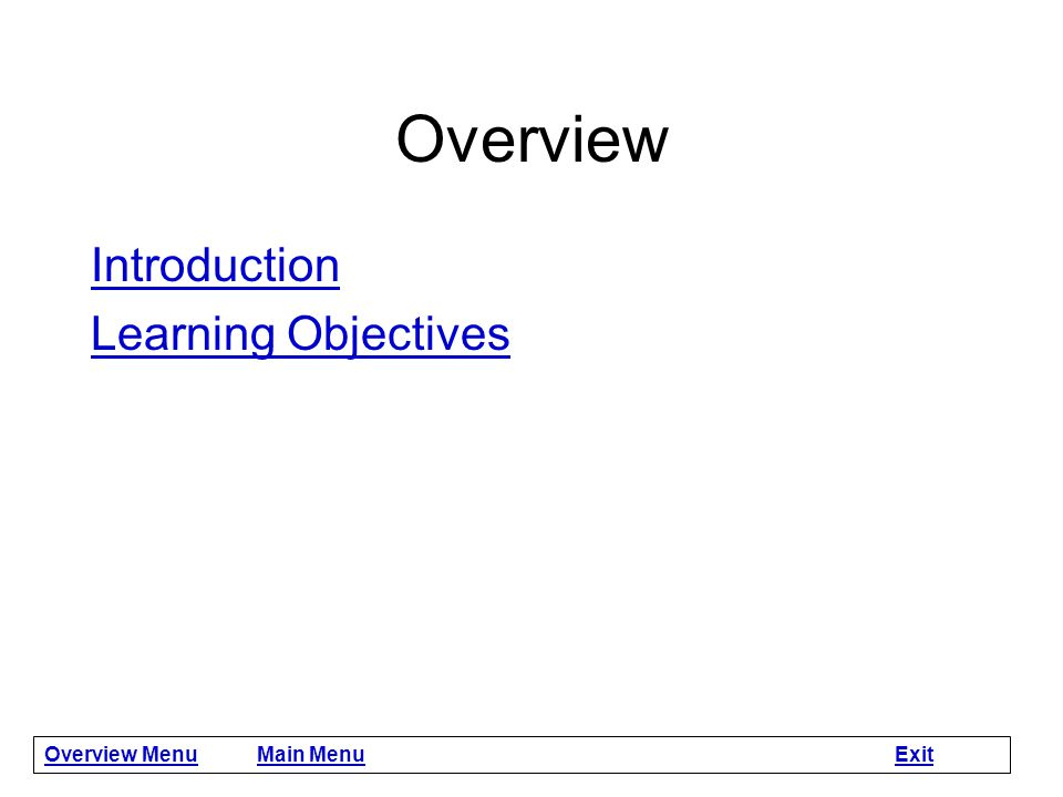 Main Menu OverviewOverview describes the module content & learning objectives Please complete this section first.