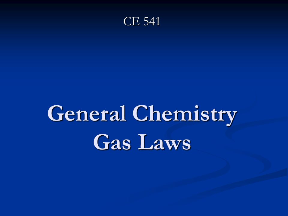 General Chemistry Gas Laws CE 541