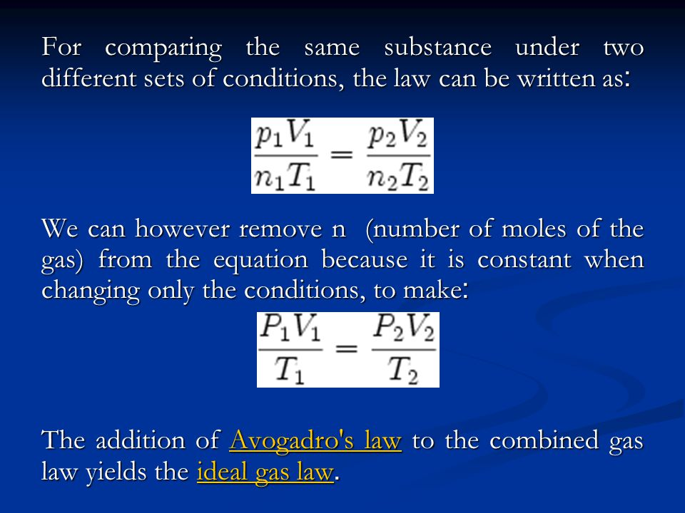 For comparing the same substance under two different sets of conditions, the law can be written as: We can however remove n (number of moles of the ga