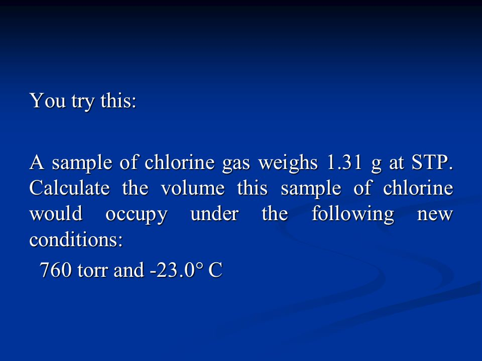 You try this: A sample of chlorine gas weighs 1.31 g at STP.