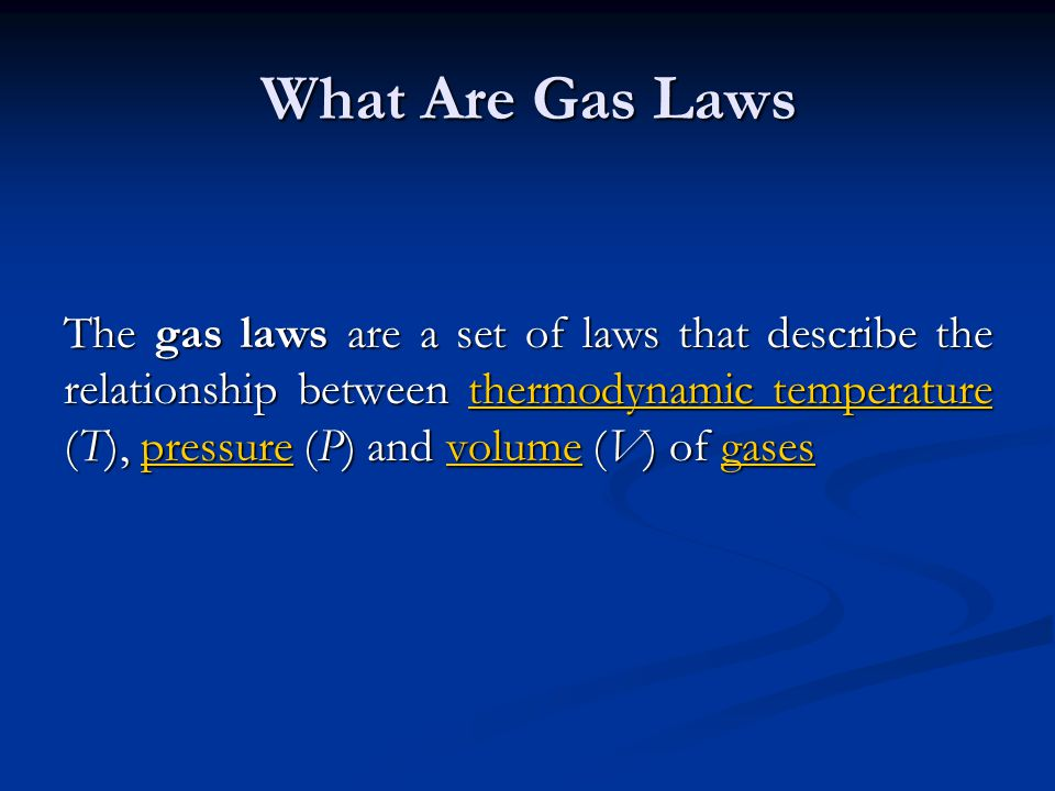 What Are Gas Laws The gas laws are a set of laws that describe the relationship between thermodynamic temperature (T), pressure (P) and volume (V) of