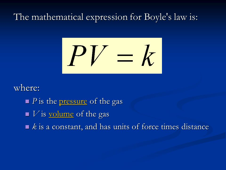 The mathematical expression for Boyle's law is: where: P is the pressure of the gas P is the pressure of the gaspressure V is volume of the gas V is v