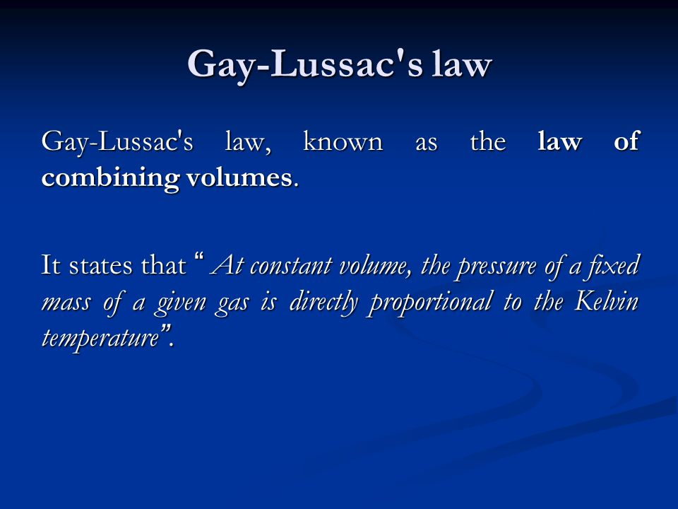 Gay-Lussac's law Gay-Lussac's law, known as the law of combining volumes. It states that At constant volume, the pressure of a fixed mass of a given g