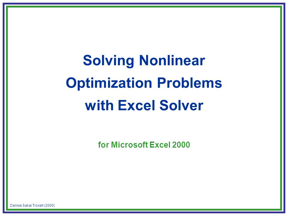 Denise Sakai Troxell (2000) Solving Nonlinear Optimization Problems with Excel Solver for Microsoft Excel 2000