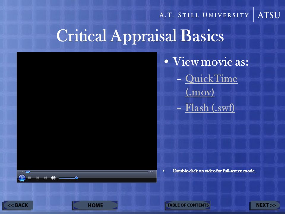Critical Appraisal Basics View movie as: –QuickTime (.mov)QuickTime (.mov) –Flash (.swf)Flash (.swf) Double-click on video for full-screen mode.