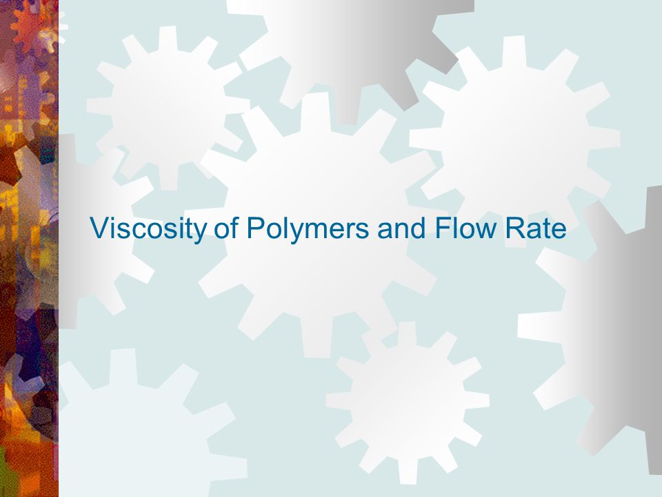 Viscosity of Polymers and Flow Rate