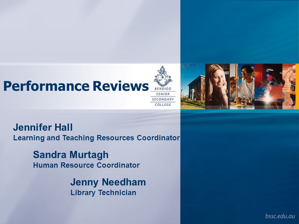 Performance Reviews Jennifer Hall Learning and Teaching Resources Coordinator Sandra Murtagh Human Resource Coordinator Jenny Needham Library Technician