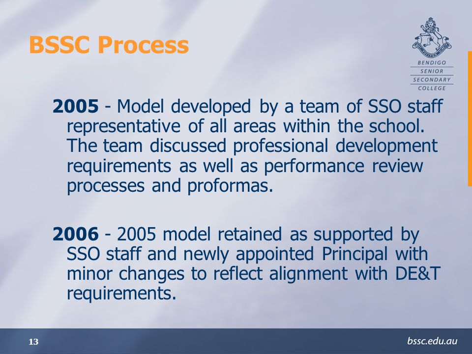 13 BSSC Process 2005 - Model developed by a team of SSO staff representative of all areas within the school.