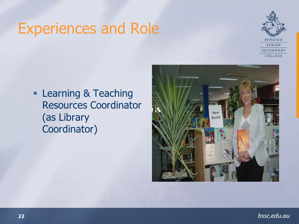 22 Experiences and Role Learning & Teaching Resources Coordinator (as Library Coordinator)