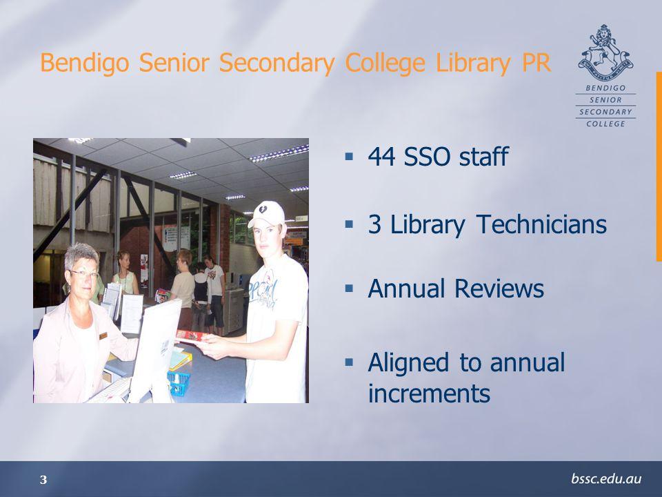 3 Bendigo Senior Secondary College Library PR 44 SSO staff 3 Library Technicians Annual Reviews Aligned to annual increments