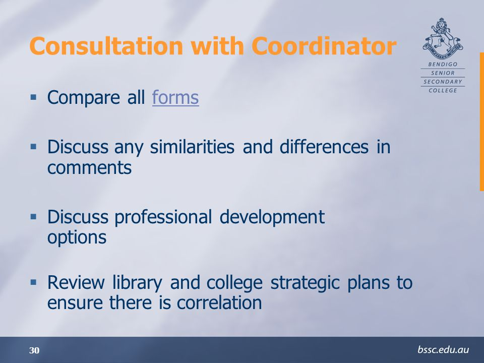 30 Consultation with Coordinator Compare all formsforms Discuss any similarities and differences in comments Discuss professional development options Review library and college strategic plans to ensure there is correlation