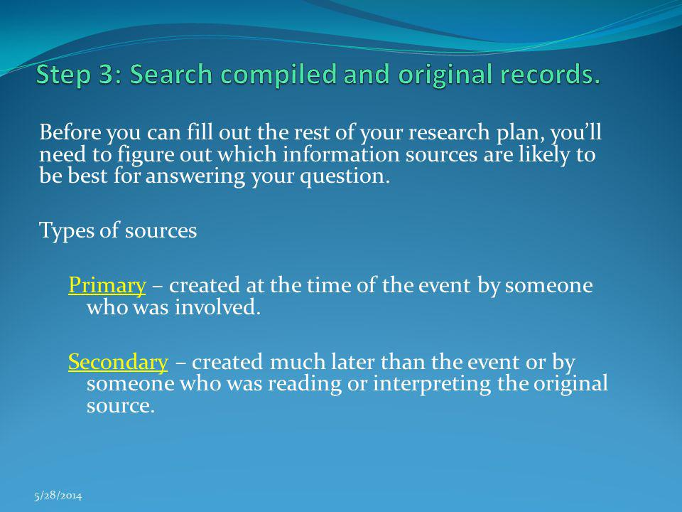 Before you can fill out the rest of your research plan, youll need to figure out which information sources are likely to be best for answering your qu