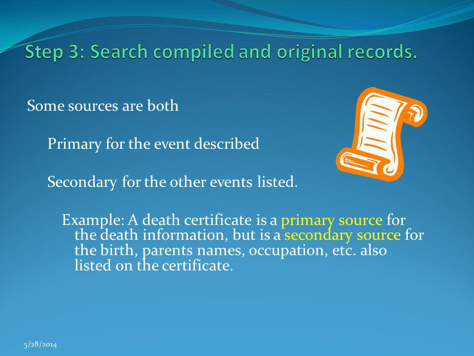 Some sources are both Primary for the event described Secondary for the other events listed. Example: A death certificate is a primary source for the
