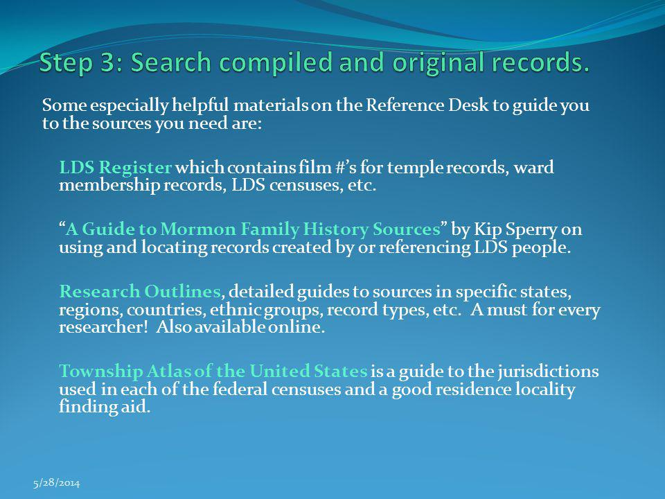 Some especially helpful materials on the Reference Desk to guide you to the sources you need are: LDS Register which contains film #s for temple recor