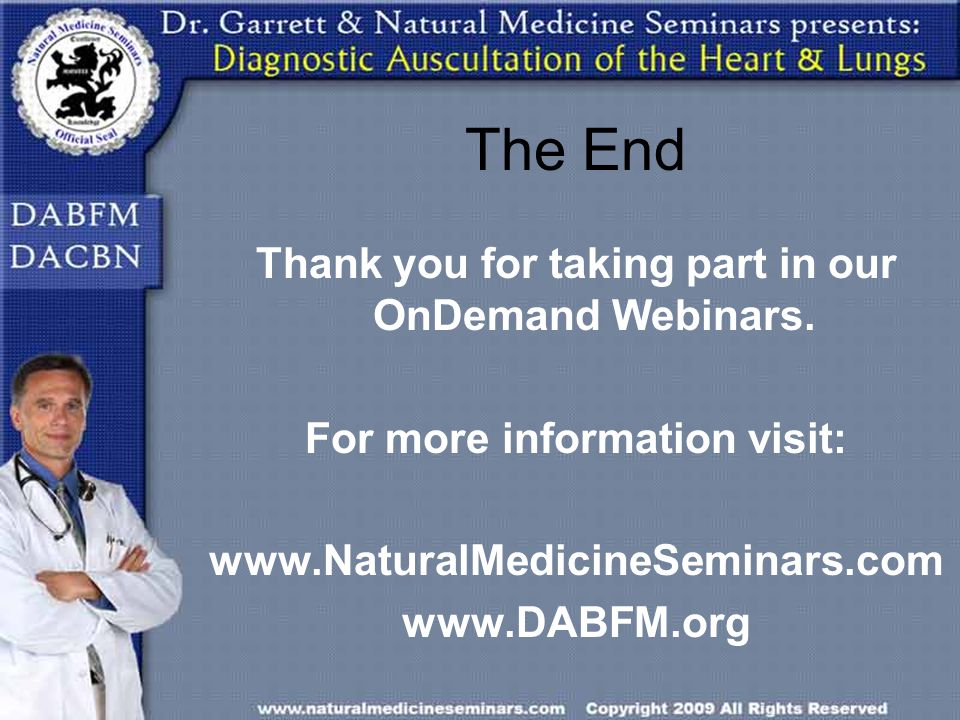 The End Thank you for taking part in our OnDemand Webinars. For more information visit: www.NaturalMedicineSeminars.com www.DABFM.org