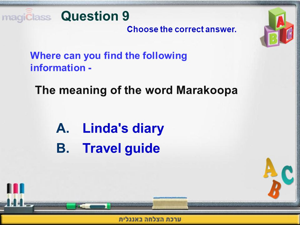The meaning of the word Marakoopa A.Linda s diary B.Travel guide Question 9 Where can you find the following information - Choose the correct answer.