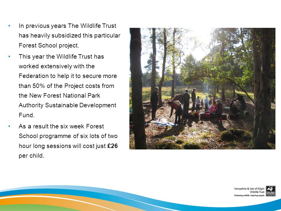 In previous years The Wildlife Trust has heavily subsidized this particular Forest School project.