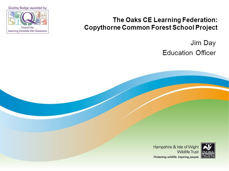 The Oaks CE Learning Federation: Copythorne Common Forest School Project Jim Day Education Officer