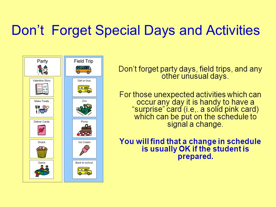 Dont Forget Special Days and Activities Dont forget party days, field trips, and any other unusual days. For those unexpected activities which can occ