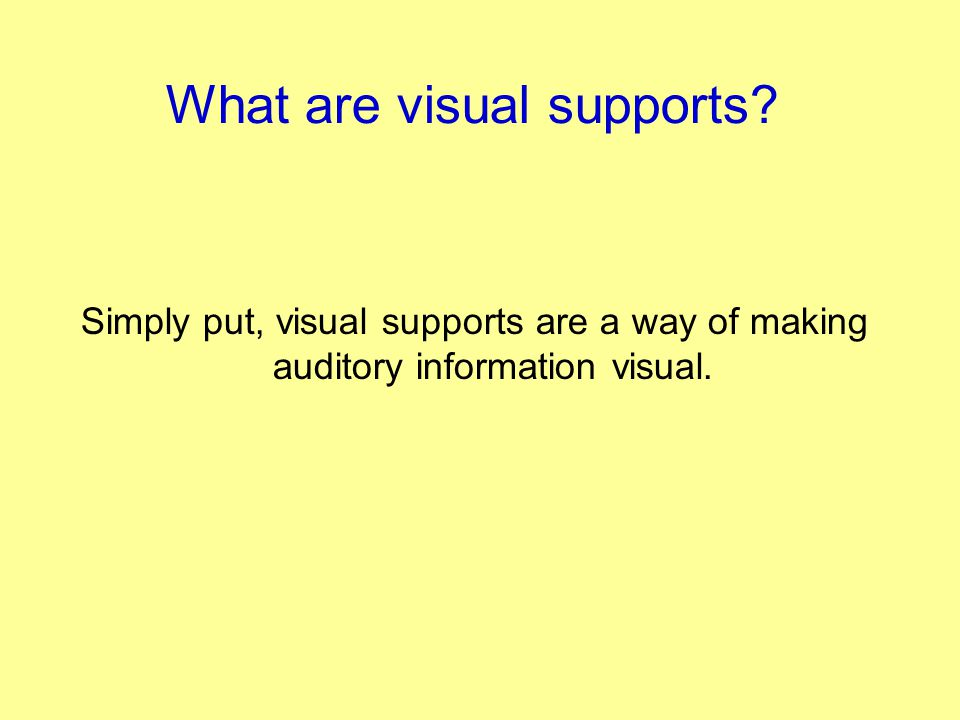 What are visual supports? Simply put, visual supports are a way of making auditory information visual.