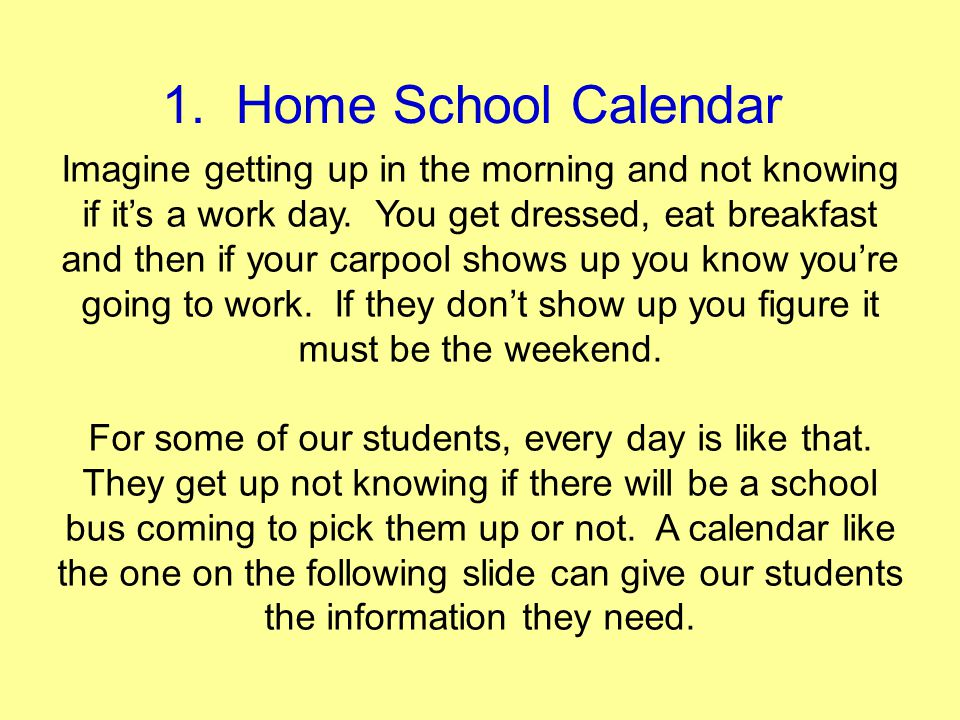 1. Home School Calendar Imagine getting up in the morning and not knowing if its a work day. You get dressed, eat breakfast and then if your carpool s