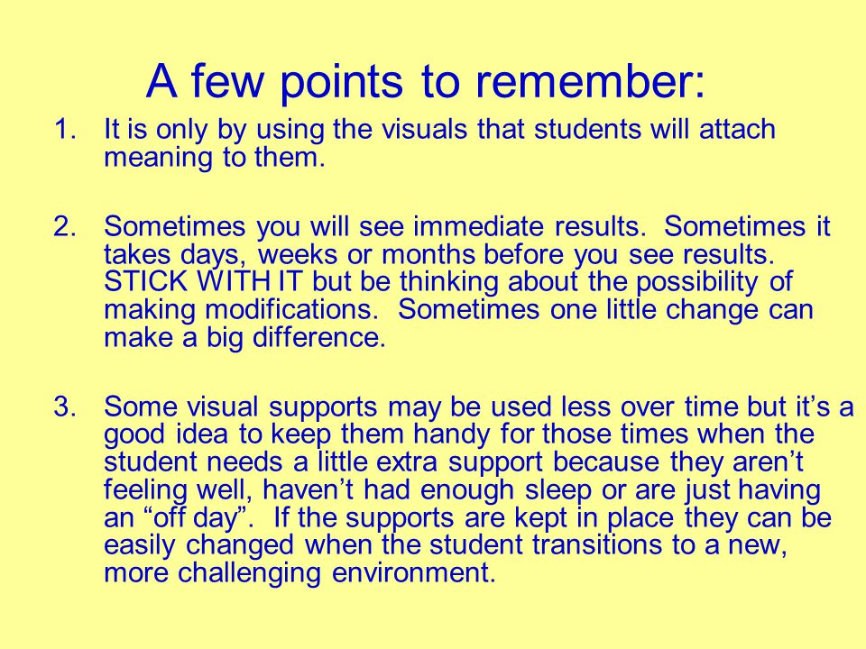 A few points to remember: 1.It is only by using the visuals that students will attach meaning to them. 2.Sometimes you will see immediate results. Som