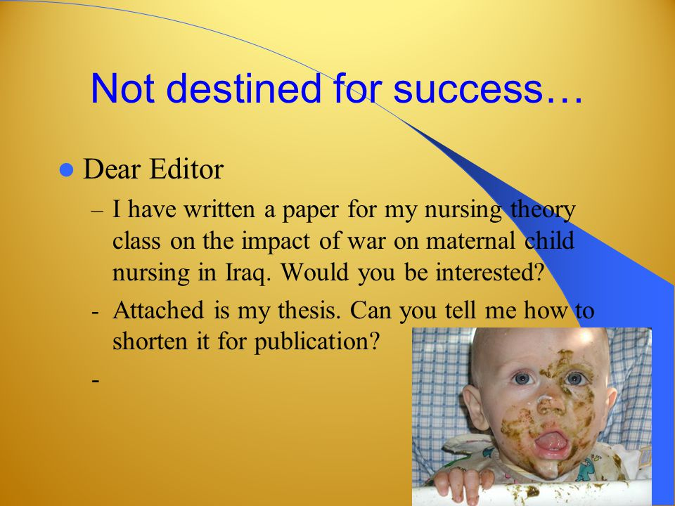 Not destined for success… Dear Editor – I have written a paper for my nursing theory class on the impact of war on maternal child nursing in Iraq.