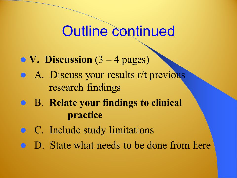 Outline continued V. Discussion (3 – 4 pages) A.